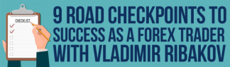 9 Road Checkpoints To Success As A Forex Trader With Vladimir Ribakov