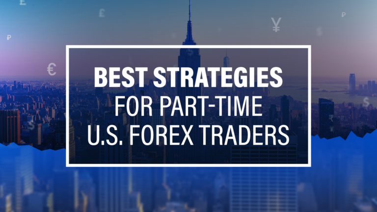 Best Forex Strategies for Part-Time U.S. Traders