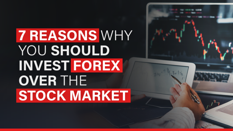 7 Reasons Why You Should Invest Forex Over the Stock Market