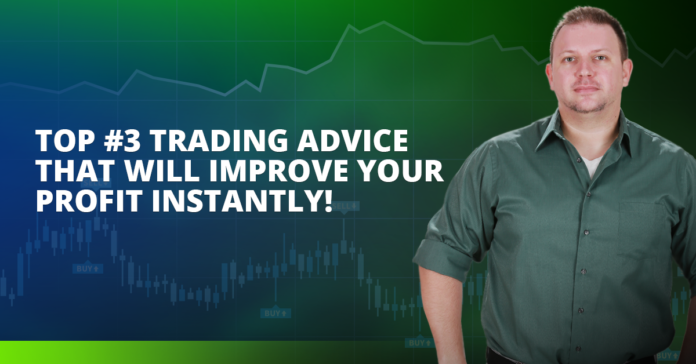 Top #3 Trading Advice That Will Improve Your Profit Instantly!