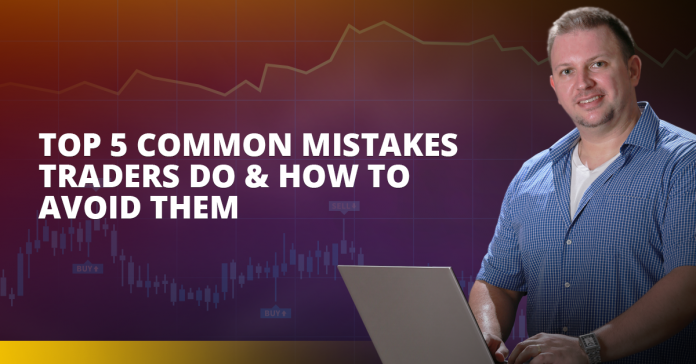 Top 5 Common Mistakes Traders Do & How To Avoid Them