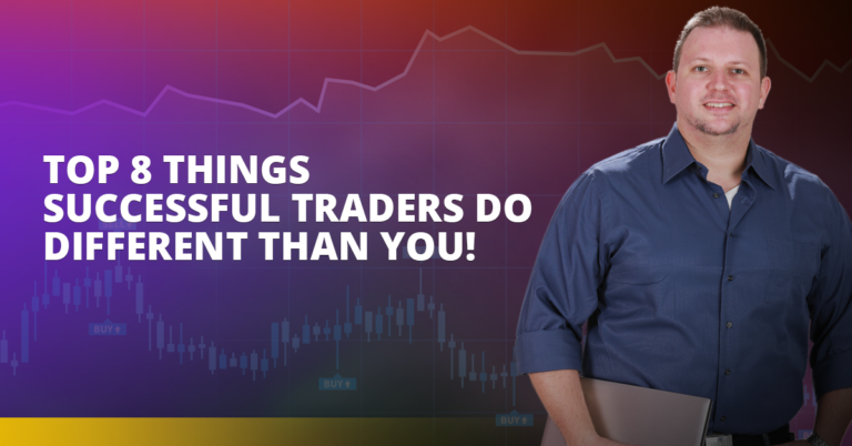 Top 8 Things Successful Traders Do Different Than You!