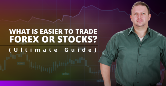 What is easier to trade Forex or Stocks? (Ultimate Guide)